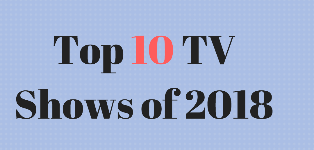 Sammy Smart's Top Ten TV Shows of 2018